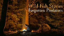 Forgotten Predators - film Wild Fish Stories