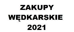 Zakupy wêdkarskie 2021 - Sklep Wedkarski Jaz w Brzezinach